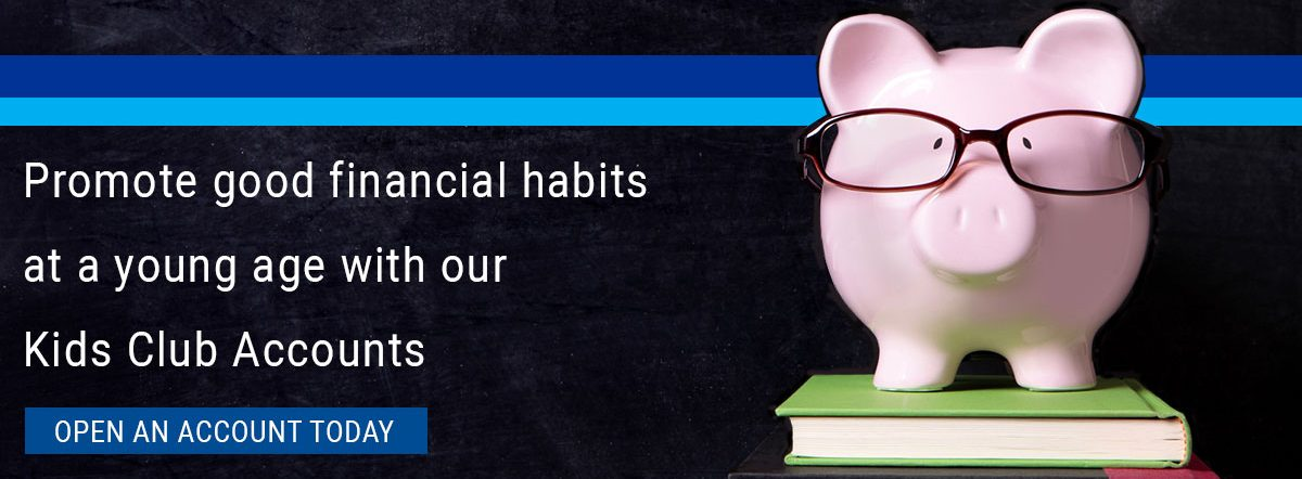Promote good financial habits at a young age with our Kids Club accounts. Open an account today.
